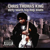 Chris Thomas King - Dirty South Hip Hop Blues