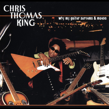 Chris Thomas King - Why My Guitar Screams & Moans
