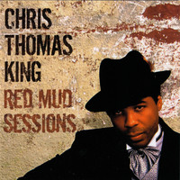 Chris Thomas King - Red Mud Sessions