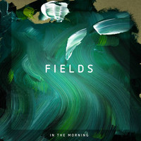 Fields - In the Morning