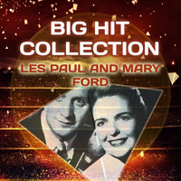 Les Paul and Mary Ford - Big Hit Collection