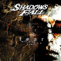 Shadows Fall - Fear Will Drag You Down