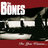 The Bones - Do You Wanna...