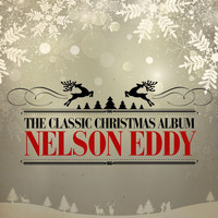 Nelson Eddy - The Classic Christmas Album