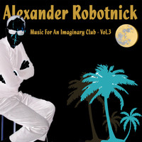 Alexander Robotnick - Music for an Imaginary Club Vol. 3
