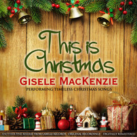Gisele MacKenzie - This Is Christmas (Gisele MacKenzie Performing Timeless Christmas Songs)