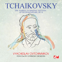 Pyotr Ilyich Tchaikovsky - Tchaikovsky: The Tempest, Symphonic Fantasia After Shakespeare, Op. 18 (Digitally Remastered)