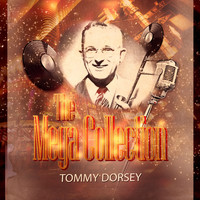 Tommy Dorsey & His Orchestra - The Mega Collection