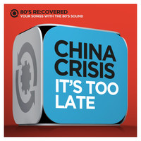 China Crisis - It's Too Late