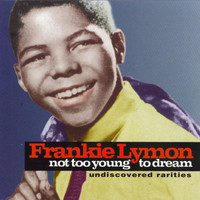 Frankie Lymon - Not Too Young To Dream - Undiscovered Rarities