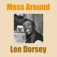 Lee Dorsey - Mess Around