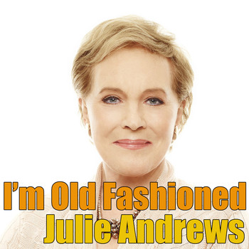 Julie Andrews - I'm Old Fashioned