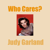 Judy Garland - Who Cares?
