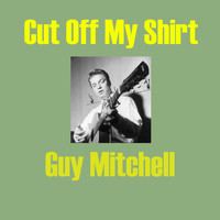 Guy Mitchell - Cut Off My Shirt
