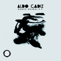 Aldo Cadiz - Dance Animal EP