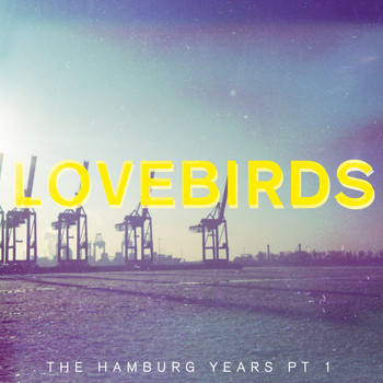 Lovebirds - The Hamburg Years EP, Pt. 1