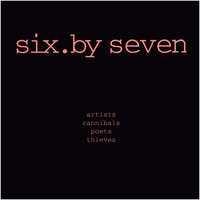 Six by Seven - Artists, Cannibals, Poets Thieves