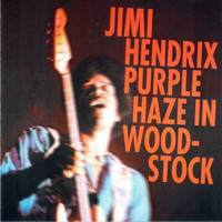 Jimi Hendrix - Purple Haze In Woodstock