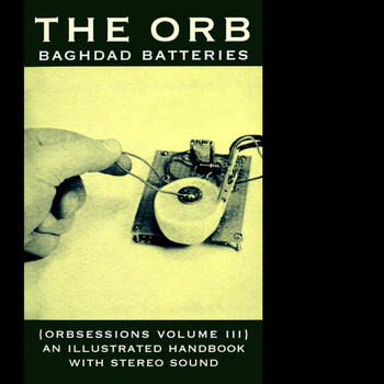 The Orb - Baghdad Batteries (Orbsessions Volume 3)