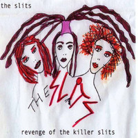 The Slits - Revenge of the Killer Slits