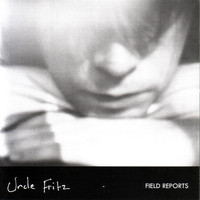 Uncle Fritz - Field Reports