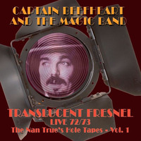 Captain Beefheart & The Magic Band - Translucent Fresnel Live 72/73 (The Nan Trues Hole Tape Vol.1)