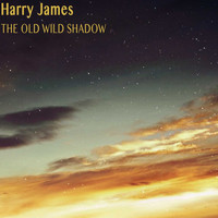 Harry James - The Old Wild Shadow