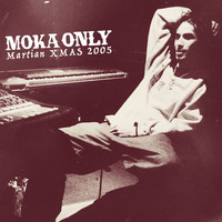 Moka Only - Martian XMAS 2005