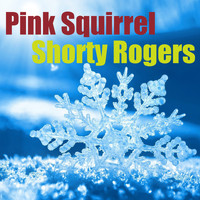 Shorty Rogers - Pink Squirrel