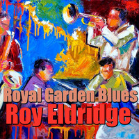 Roy Eldridge - Royal Garden Blues