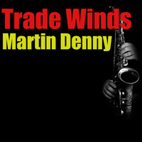Martin Denny - Trade Winds