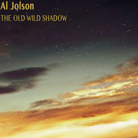 Al Jolson - The Old Wild Shadow