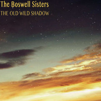 The Boswell Sisters - The Old Wild Shadow
