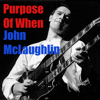 John McLaughlin - Purpose Of When
