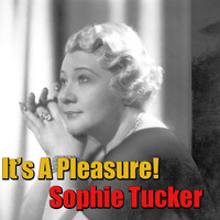 Sophie Tucker - It's A Pleasure!