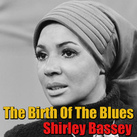 Shirley Bassey - The Birth Of The Blues