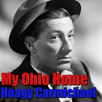 Hoagy Carmichael - My Ohio Home