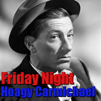 Hoagy Carmichael - Friday Night