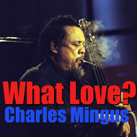 Charles Mingus - What Love?