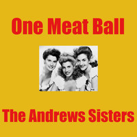 The Andrews Sisters - One Meat Ball