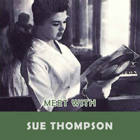 SUE THOMPSON - Meet With