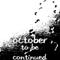 October - To Be Continued