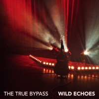 The True Bypass - Wild Echoes