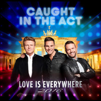 Caught In The Act - Love Is Everywhere 2016