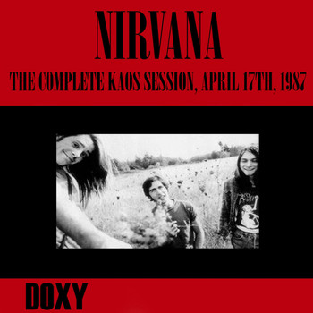 Nirvana - The Complete Kaos Session, April 17th, 1987