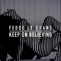 Fedde Le Grand - Keep On Believing (Radio Edit)