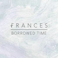 Frances - Borrowed Time (Remixes)