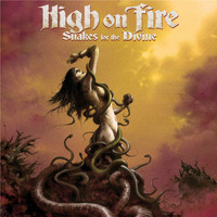 High On Fire - Snakes For The Divine (Explicit)