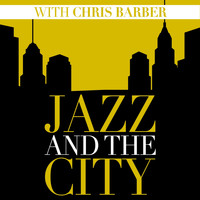Chris Barber - Jazz And The City With Chris Barber