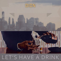 Dion - Lets Have A Drink